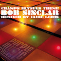 Bob Sinclar - Champs Elysees Theme Jamie Lewis Remixes PROMO