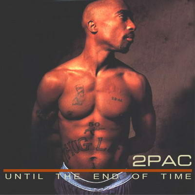 Until The End Of Time -by- Tupac, .:. Song list