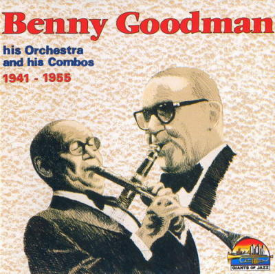 Benny Goodman, His Orchestra & His Combos - 1941 1955