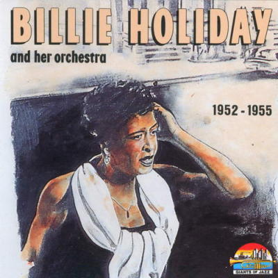 Billie Holiday and her Orchestra 1952-1955